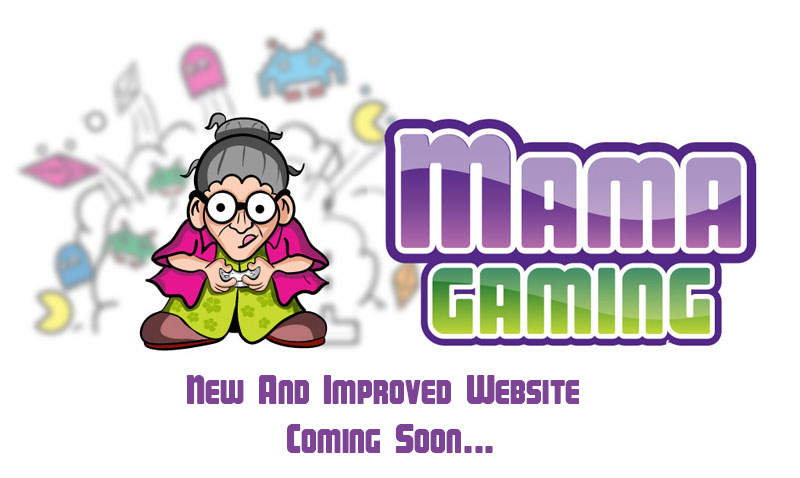 MamaGaming - NEW AND IMPROVED... Coming soon...